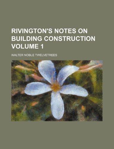 Rivington's notes on building construction Volume 1: Walter Noble Twelvetrees