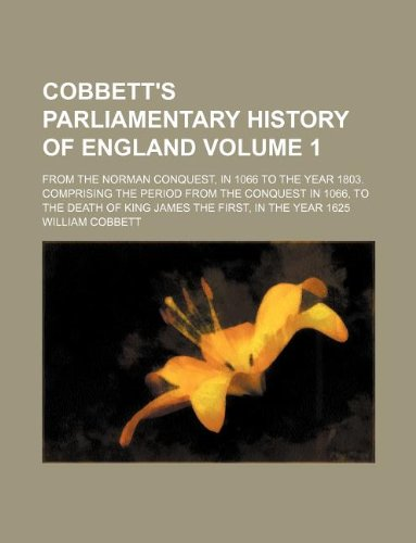 9781130253788: Cobbett's Parliamentary History of England Volume 1; From the Norman Conquest, in 1066 to the Year 1803. Comprising the Period from the Conquest in 10