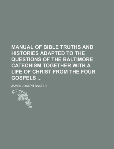 9781130262926: Manual of Bible truths and histories adapted to the questions of the Baltimore catechism together with A life of Christ from the Four Gospels