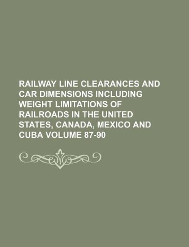 9781130264043: Railway line clearances and car dimensions including weight limitations of railroads in the United States, Canada, Mexico and Cuba Volume 87-90