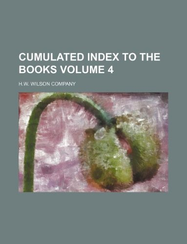 Cumulated index to the books Volume 4 (1130278395) by H.w. Wilson Company