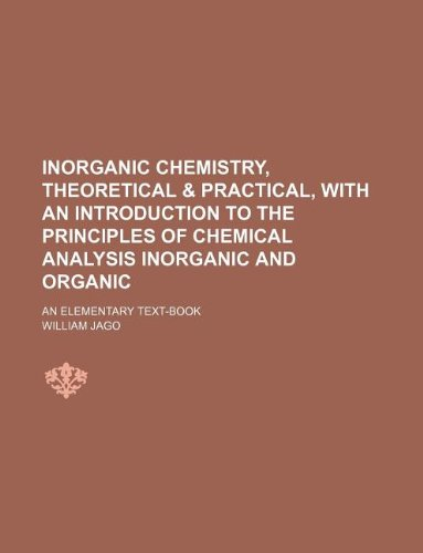 9781130280562: Inorganic Chemistry, Theoretical & Practical, with an Introduction to the Principles of Chemical Analysis Inorganic and Organic; An Elementary Text-Bo