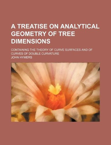 9781130295856: A treatise on analytical geometry of tree dimensions; containing the theory of curve surfaces and of curves of double curvature