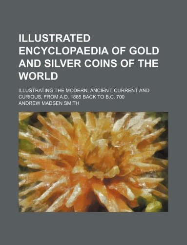 Illustrated encyclopaedia of gold and silver coins: Andrew Madsen Smith