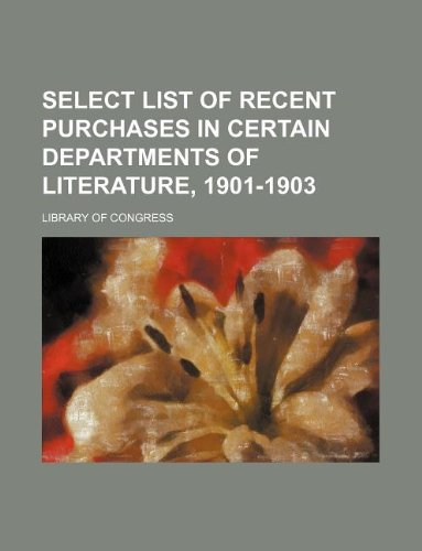 9781130301229: Select List of Recent Purchases in Certain Departments of Literature, 1901-1903
