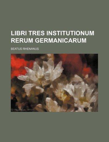 Libri Tres Institutionum Rerum Germanicarum: Beatus Rhenanus