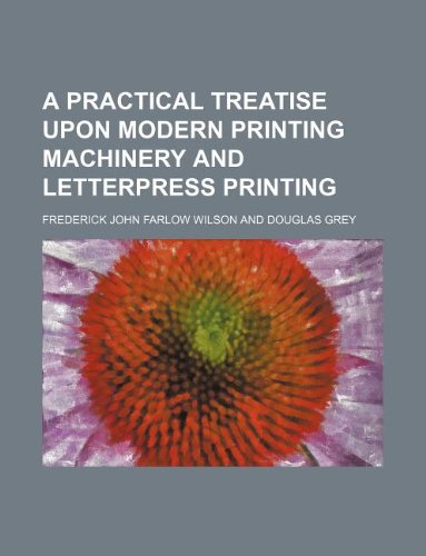 9781130303186: A practical treatise upon modern printing machinery and letterpress printing