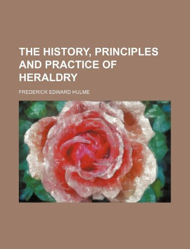 9781130304947: The history, principles and practice of heraldry