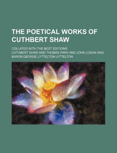 9781130306231: The poetical works of Cuthbert Shaw; collated with the best editions