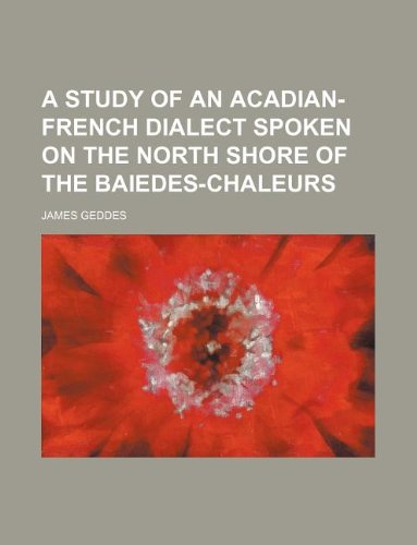 9781130309676: A study of an Acadian-French dialect spoken on the north shore of the Baiedes-Chaleurs