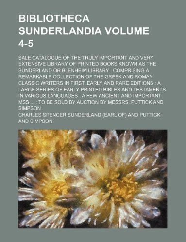 9781130310115: Bibliotheca Sunderlandia Volume 4-5 ; sale catalogue of the truly important and very extensive library of printed books known as the Sunderland or ... the Greek and Roman classic writers in first