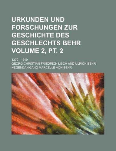 9781130310351: Urkunden und Forschungen zur Geschichte des Geschlechts Behr Volume 2, pt. 2 ; 1300 - 1349