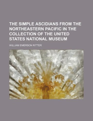 9781130312140: The simple ascidians from the northeastern Pacific in the collection of the United States national museum