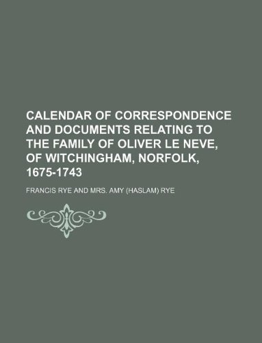 9781130313970: Calendar of correspondence and documents relating to the family of Oliver le Neve, of Witchingham, Norfolk, 1675-1743