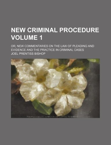 9781130314694: New criminal procedure Volume 1; or, New commentaries on the law of pleading and evidence and the practice in criminal cases