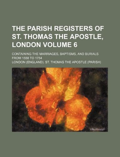 9781130315110: The parish registers of St. Thomas the Apostle, London Volume 6 ; containing the marriages, baptisms, and burials from 1558 to 1754