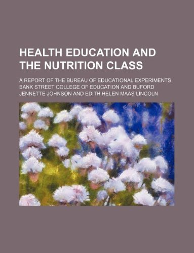 Health education and the nutrition class; a report of the Bureau of educational experiments (1130316254) by Bank Street College of Education