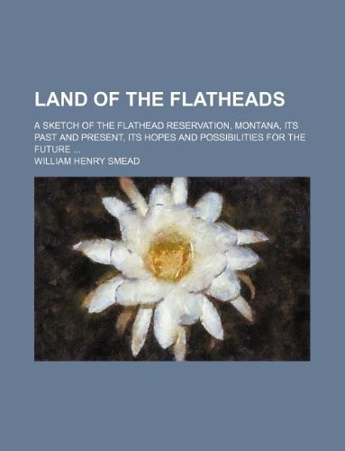 Land of the Flatheads; a sketch of: Smead, William Henry