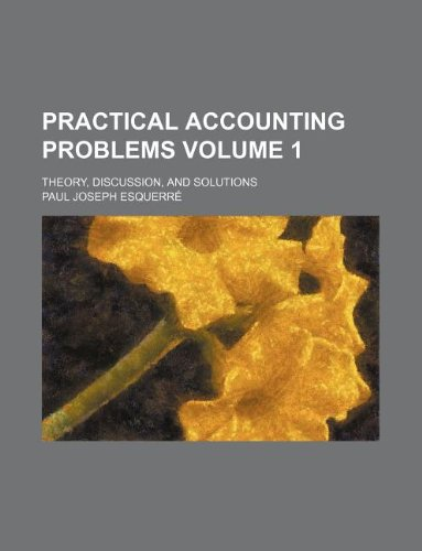 9781130326925: Practical accounting problems Volume 1 ; theory, discussion, and solutions