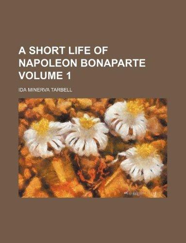 A Short Life of Napoleon Bonaparte Volume: Tarbell, Ida M.