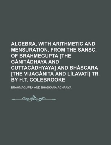 Algebra, with arithmetic and mensuration, from the: Brahmagupta