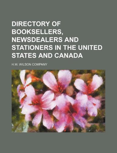 Directory of booksellers, newsdealers and stationers in the United States and Canada (9781130331219) by H.w. Wilson Company