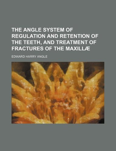 9781130337624: The Angle system of regulation and retention of the teeth, and treatment of fractures of the maxillæ