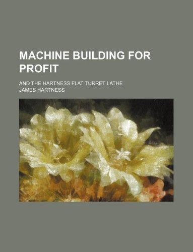 9781130342376: Machine building for profit; and the Hartness flat turret lathe