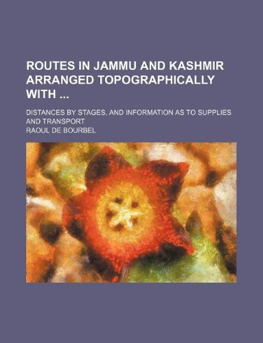 Routes in Jammu and Kashmir Arranged Topographically: Raoul De Bourbel