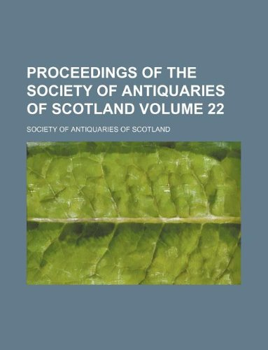 9781130348330: Proceedings of the Society of Antiquaries of Scotland Volume 22