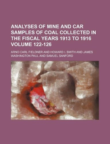 9781130354256: Analyses of mine and car samples of coal collected in the fiscal years 1913 to 1916 Volume 122-126