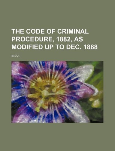 9781130354393: The Code of criminal procedure, 1882, as modified up to Dec. 1888