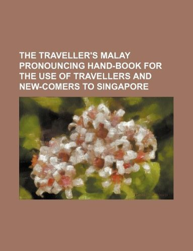 9781130355291: The traveller's Malay pronouncing hand-book for the use of travellers and new-comers to Singapore