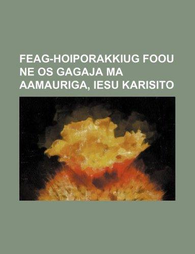 9781130356427: Feag-Hoiporakkiug Foou ne os Gagaja ma Aamauriga, Iesu Karisito