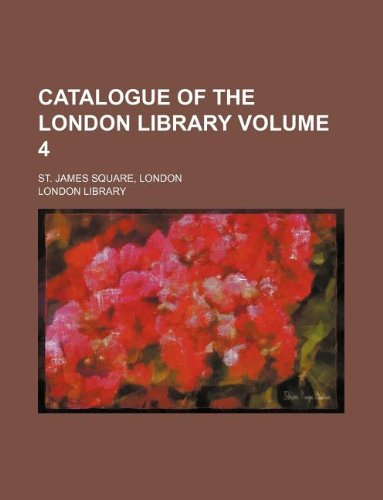 9781130359862: Catalogue of the London Library Volume 4 ; St. James Square, London