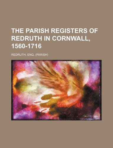 9781130360387: The parish registers of Redruth in Cornwall, 1560-1716