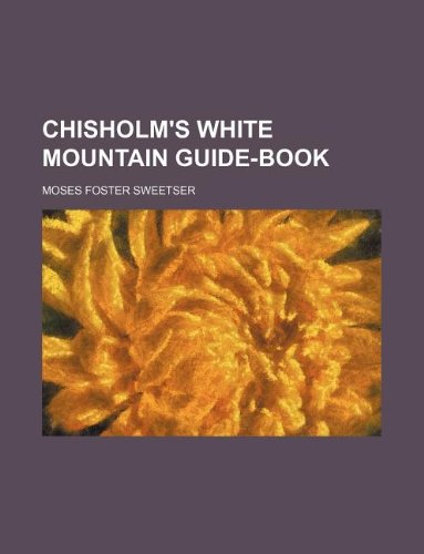 9781130361438: Chisholm's White Mountain guide-book