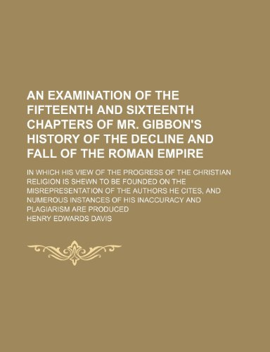 9781130361827: An Examination of the Fifteenth and Sixteenth Chapters of Mr. Gibbon's History of the Decline and Fall of the Roman Empire; In Which His View of the