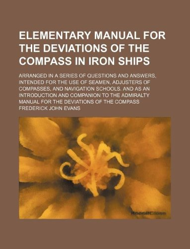 9781130363852: Elementary manual for the deviations of the compass in iron ships; Arranged in a series of questions and answers, intended for the use of seamen, ... and companion to the Admiralty manual