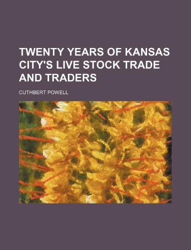 Twenty Years of Kansas City's Live Stock Trade and Traders: Powell, Cuthbert