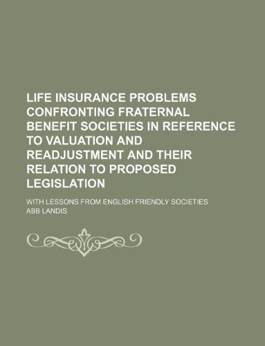 9781130370232: Life insurance problems confronting fraternal benefit societies in reference to valuation and readjustment and their relation to proposed legislation; with lessons from English friendly societies