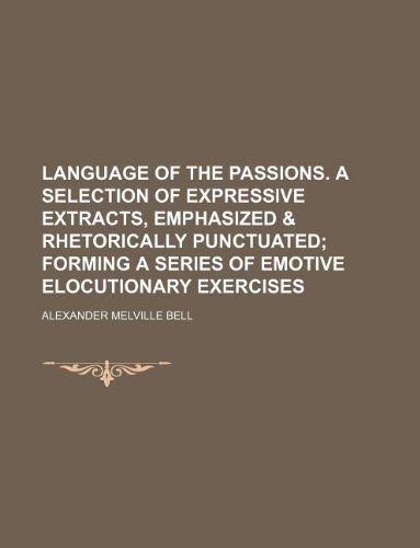 9781130373950: language of the passions. a selection of expressive extracts, emphasized & rhetorically punctuated