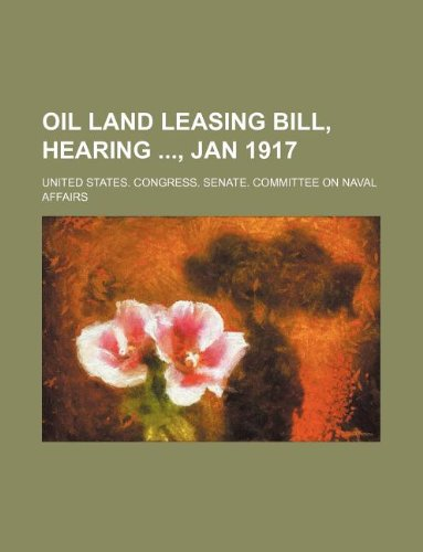 Oil land leasing bill, hearing , Jan 1917: Affairs, United States. Congress.
