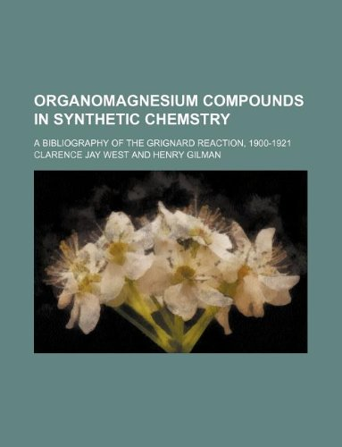 9781130378429: Organomagnesium compounds in synthetic chemstry; a bibliography of the Grignard reaction, 1900-1921