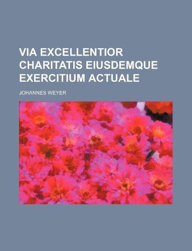 9781130379358: Via excellentior charitatis eiusdemque Exercitium actuale