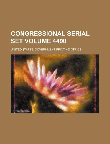 Congressional serial set Volume 4490: United States. Government
