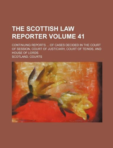 9781130381238: The Scottish law reporter Volume 41 ; continuing reports ... of cases decided in the Court of Session, Court of Justiciary, Court of Teinds, and House of Lords