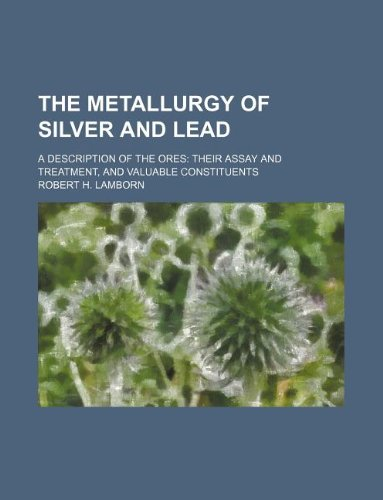 9781130382990: The metallurgy of silver and lead; a description of the ores: their assay and treatment, and valuable constituents