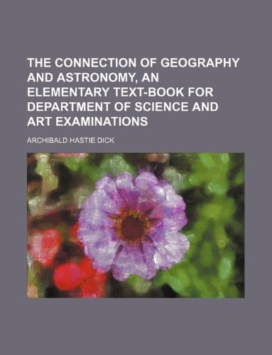 9781130386493: The connection of geography and astronomy, an elementary text-book for Department of science and art examinations
