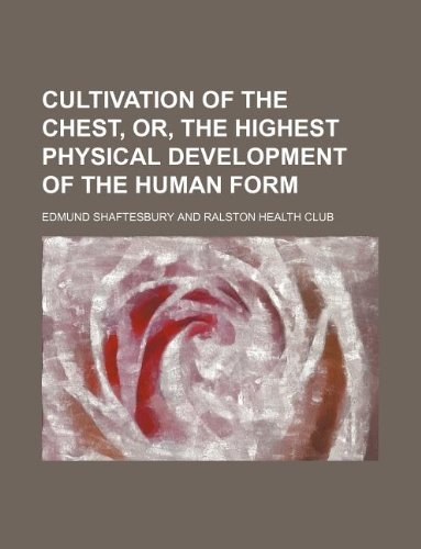 9781130388404: Cultivation of the Chest, Or, the Highest Physical Development of the Human Form